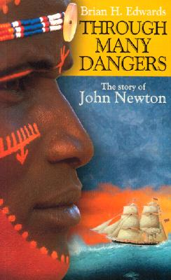 Through Many Dangers: The Story of John Newton - Edwards, Brian H
