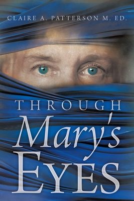 Through Mary's Eyes - Patterson M Ed, Claire A