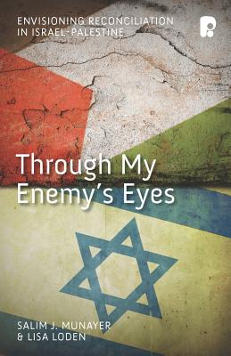 Through My Enemy's Eyes: Envisioning Reconciliation in Israel-Palestine - Munayer, Salim, and Loden, Lisa
