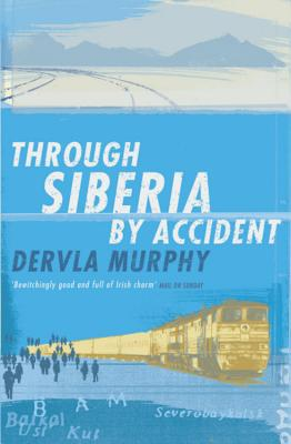 Through Siberia by Accident: A Small Slice of Autobiography - Murphy, Dervla