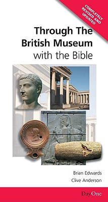 Through the British Museum with the Bible - Edwards, Brian H, and Anderson, Clive