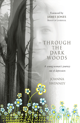 Through the Dark Woods: A Young Woman's Journey Out of Depression - Swinney, Joanna