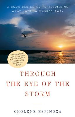 Through the Eye of the Storm: A Book Dedicated to Rebuilding What Katrina Washed Away - Espinoza, Cholene