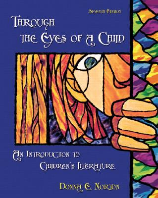 Through the Eyes of a Child: An Introduction to Children's Literature - Norton, Donna E, and Norton, Saundra E