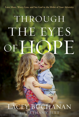 Through the Eyes of Hope: Love More, Worry Less, and See God in the Midst of Your Adversity - Buchanan, Lacey