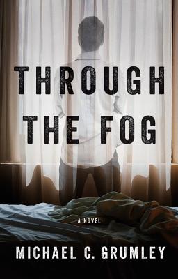 Through the Fog - Grumley, Michael C