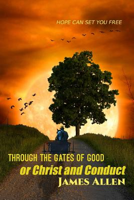 Through the Gates of Good: Or Christ and Conduct - Allen, James