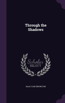 Through the Shadows - Knowlton, Isaac Case