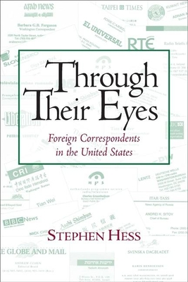 Through Their Eyes: Foreign Correspondents in the United States - Hess, Stephen