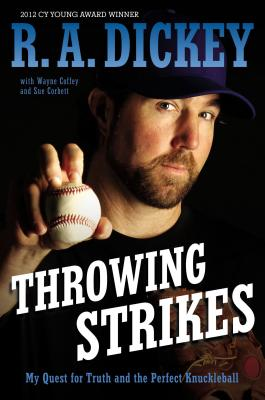 Throwing Strikes: My Quest for Truth and the Perfect Knuckleball - Dickey, R A, and Coffey, Wayne, and Corbett, Sue