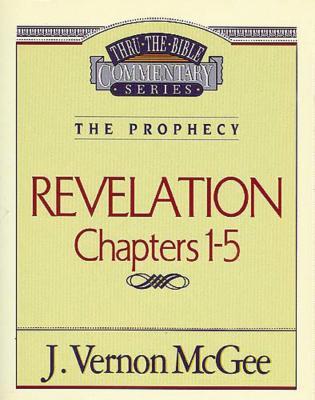 Thru the Bible Vol. 58: The Prophecy (Revelation 1-5) - McGee, J Vernon, Dr.
