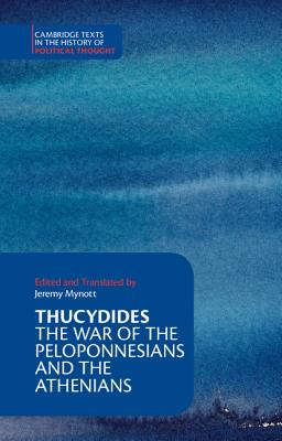 Thucydides: The War of the Peloponnesians and the Athenians - Thucydides, and Mynott, Jeremy (Edited and translated by)