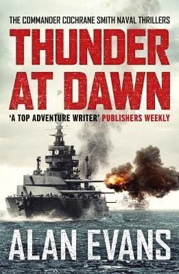 Thunder At Dawn: An unputdownable naval adventure - Evans, Alan