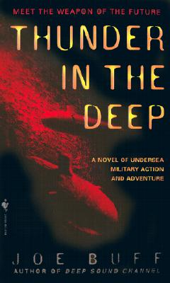 Thunder in the Deep: A Novel of Undersea Military Action and Adventure - Buff, Joe