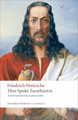 Thus Spoke Zarathustra: A Book for Everyone and Nobody - Nietzsche, Friedrich Wilhelm, and Parkes, Graham (Translated by)