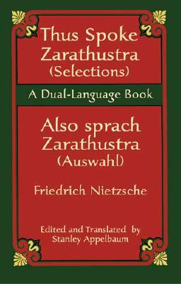 Thus Spoke Zarathustra (Selections)/Also Sprach Zarathustra (Auswahl) - Nietzsche, Friedrich Wilhelm, and Appelbaum, Stanley (Editor)