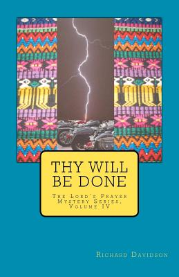 Thy Will Be Done: The Lord's Prayer Mystery Series, Volume IV - Davidson, Richard, PhD