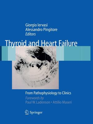 Thyroid and Heart Failure: From Pathophysiology to Clinics - Iervasi, Giorgio (Editor), and Pingitore, Alessandro (Editor), and Ladenson, Paul W. (Foreword by)