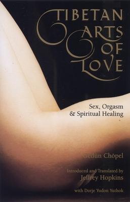 Tibetan Arts of Love-Sex, Orgasm, and Spiritual Healing - Chopel, Gedun