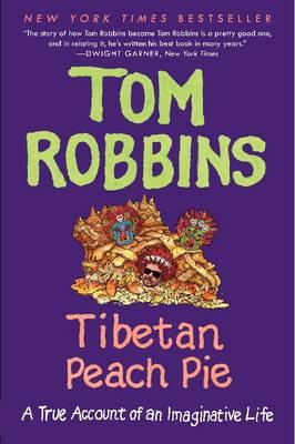 Tibetan Peach Pie: A True Account of an Imaginative Life - Robbins, Tom