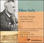Tibor Serly: 6 Dance Designs; Concertino; Violin Concerto
