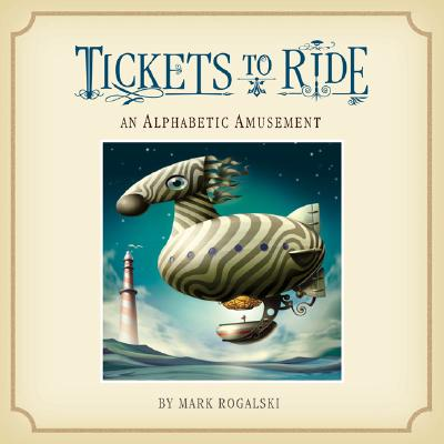Tickets to Ride: An Alphabetic Amusement - Rogalski, Mark
