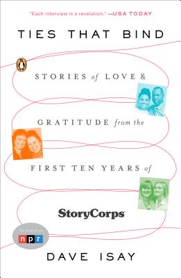 Ties That Bind: Stories of Love and Gratitude from the First Ten Years of Storycorps - Isay, Dave