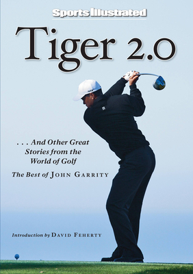 Tiger 2.0: ...and Other Great Stories from the World of Golf - Garrity, John