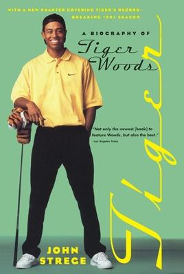 Tiger: A Biography of Tiger Woods - Strege, John