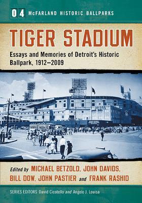Tiger Stadium: Essays and Memories of Detroit's Historic Ballpark, 1912-2009 - Betzold, Michael (Editor), and Davids, John (Editor), and Dow, Bill (Editor)