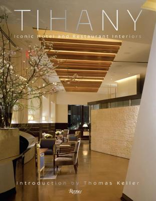 Tihany: Iconic Hotel and Restaurant Interiors - Tihany, Adam D, and Keller, Thomas (Introduction by)