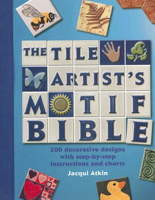 Tile Artists Motif Bible: 200 Decorative Designs with Step-By-Step Instructions and Charts - Atkin, Jacqui