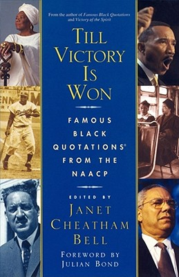 Till Victory Is Won: Famous Black Quotations From the NAACP - Bell, Janet Cheatham, and Bond, Julian (Foreword by)