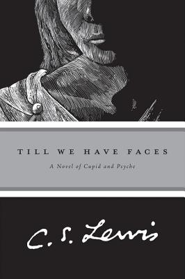 Till We Have Faces: A Myth Retold - Lewis, C S