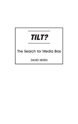 Tilt? the Search for Media Bias - Niven, David, PhD
