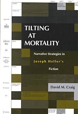 Tilting at Mortality: Narrative Strategies in Joseph Heller's Fiction - Craig, David M