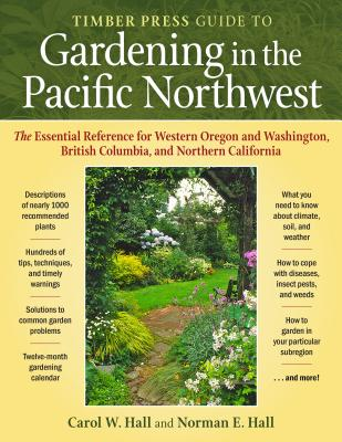 Timber Press Guide to Gardening in the Pacific Northwest - Hall, Carol W