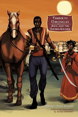 Timbuktu Chronicles: Aida and the Chosen Soldier - Kwamu, Anthony Nana