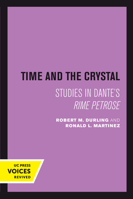 Time and the Crystal: Studies in Dante's Rime petrose - Durling, Robert M., and Martinez, Ronald L.
