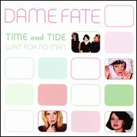 Time and Tide Wait for No Man - Dame Fate