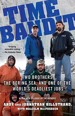 Time Bandit: Two Brothers, the Bering Sea, and One of the World's Deadliest Jobs - Hillstrand, Johnathan, and Hillstrand, Andy, and MacPherson, Malcolm