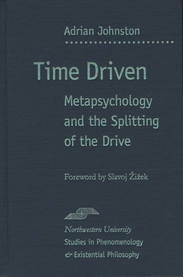 Time Driven: Metapsychology and the Splitting of the Drive - Johnston, Adrian