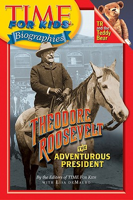 Time for Kids: Theodore Roosevelt: The Adventurous President - DeMauro, Lisa, and Time Magazine, and Time for Kids Magazine