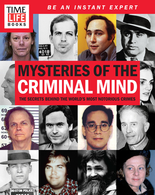 Time-Life Mysteries of the Criminal Mind: The Secrets Behind the World's Most Notorious Crimes - The Editors of Time-Life