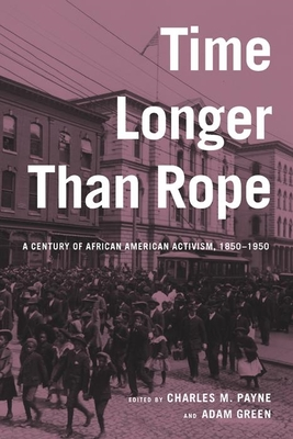 Time Longer Than Rope: A Century of African American Activism, 1850-1950 - Payne, Charles M (Editor), and Green, Adam (Editor)