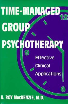 Time-Managed Group Psychotherapy: Effective Clinical Applications - MacKenzie, K Roy, MD