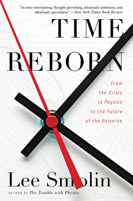 Time Reborn: From the Crisis in Physics to the Future of the Universe - Smolin, Lee