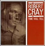 Time Will Tell - Robert Cray