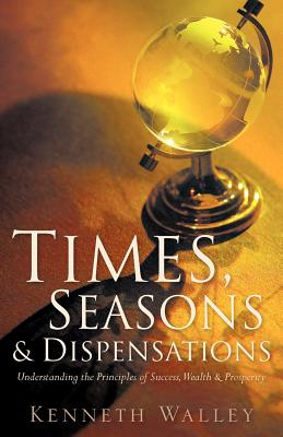 Times, Seasons & Dispensations - Walley, Kenneth
