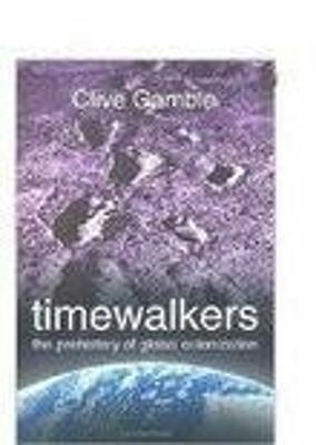 Timewalkers: The Prehistory of Global Colonization - Gamble, Clive
